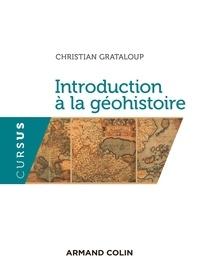 Christian Grataloup - Introduction à la géohistoire.