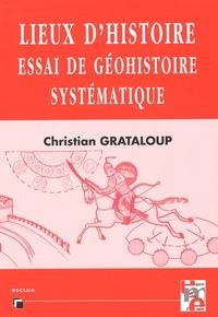 Christian Grataloup - Lieux d'histoire. - Essai de géohistoire systématique.