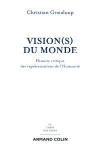 Christian Grataloup - Vision(s) du Monde - Histoire critique des représentations de l'Humanité.