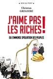 Christian Grégoire - J'aime pas les riches ! - Ou l'immense spoliation des peuples.