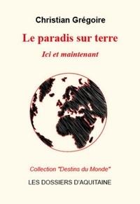 Christian Gregoire - Le paradis sur terre - Ici et maintenant.