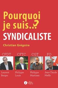 Christian Grégoire - Pourquoi je suis... syndicaliste ?.