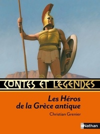 Christian Grenier - Contes et récits des héros de la Grèce antique.
