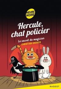 Christian Grenier - Hercule, chat policier  : Le secret du magicien.
