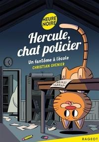 Christian Grenier - Hercule, chat policier  : Un fantôme à l'école.