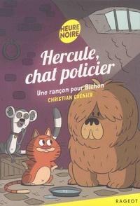 Christian Grenier - Hercule, chat policier  : Une rançon pour Bichon.