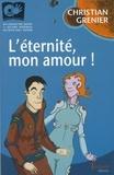 Christian Grenier - L'éternité, mon amour. - avec 1 DVD.