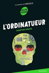 Christian Grenier - Les enquêtes de Logicielle  : L'ordinatueur.
