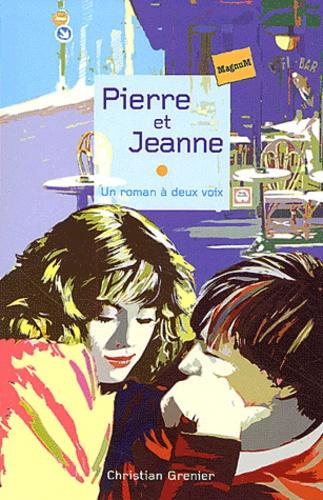 Christian Grenier - Pierre et Jeanne - Le pianiste sans visage suivi de La fille de 3e B.