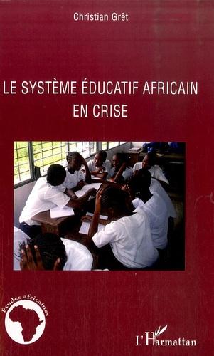 Christian Grêt - Le système éducatif africain en crise.