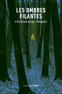 Christian Guay-Poliquin - Les ombres filantes.