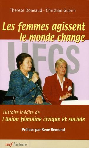 Christian Guérin et Thérèse Doneaud - Les femmes agissent, le monde change - Histoire inédite de l'Union féminine civique et sociale.
