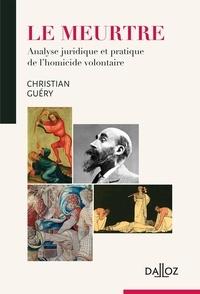 Christian Guery - Le meurtre - Analyse juridique et pratique de l'homicide volontaire.
