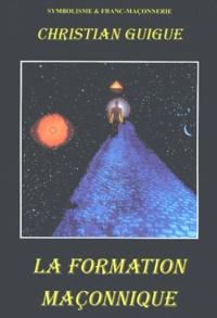 Christian Guigue - La formation maçonnique.