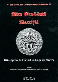 Christian Guigue - Rite écossais rectifié - Rituel pour le travail en loge de maître suivi du Rituel de réception des chevaliers profès du temple.