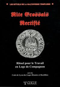 Christian Guigue - Rite écossais rectifié - Rituel pour le travail en loge de compagnon suivi du Code de Lyon des loges réunies et rectifiées des Gaules.