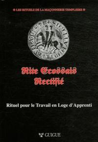 Christian Guigue - Rite écossais rectifié - Rituel pour le travail en loge d'apprenti.