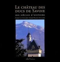 Christian Guilleré - Château des ducs de Savoie - Dix siècles d'histoire.