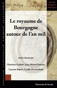 Christian Guilleré et Jean-Michel Poisson - Le royaume de Bourgogne autour de l'an Mil.