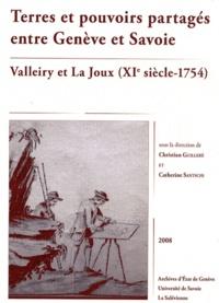 Christian Guilleré et Catherine Santschi - Terres et pouvoirs partagés entre Genève et Savoie - Valleiry et La Joux (XIe siècle - 1754).