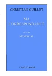 Christian Guillet - Ma correspondance - Suivie de Mémorial.