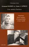 Christian Gury - Armand Robin et Anne Caprile - Une amitié d'artistes.
