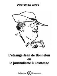 Christian Gury - L'étrange Jean de Bonnefon ou le journalisme à l'estomac.