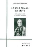 Christian Gury - Le cardinal Grente - Des maisons closes à l'Académie française.