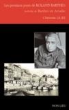 Christian Gury - Les premiers jours de Roland Barthes - Précédé de Barthes en Arcadie.
