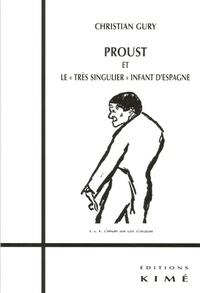 """Christian Gury - Proust et le """"très singulier"""" infant d'Espagne suivi de Sur Proust, notes, miettes et remarques."""