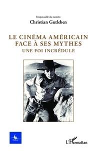 Christian Gutleben - Cycnos Volume 28 N° 2/2012 : Le cinéma américain face à ses mythes - Une foi incrédule.