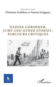 "Christian Gutleben et Vanessa Guignery - Cycnos Volume 34 N° 3/2018 : Nadine Gordimer, ""Jump and other stories"" : parcours critiques."