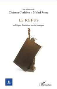 Christian Gutleben - Le refus - Esthétique, littérature, société, musique.