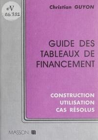 Christian Guyon - Guide des tableaux de financement - Construction, utilisation, cas résolus.