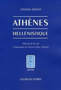 Christian Habicht - Athènes hellénistique - Histoire de la cité d'Alexandre le Grand à Marc Antoine.