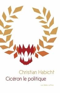 Christian Habicht - Cicéron le politique.