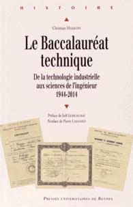 Christian Hamon - Le Baccalauréat technique - De la technologie industrielle aux sciences de l'ingénieur (1944-2014).