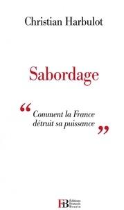 """Christian Harbulot - Sabordage - """"Comment la France détruit sa puissance""""."""