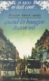 Christian Harrel-Courtès et Claude Pasteur - Quand les bourgeois étaient rois.