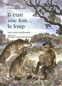Christian Havard - Il était une fois... le loup.