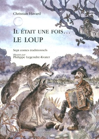 Christian Havard et Philippe Legendre-Kvater - Il etait une fois... le loup.