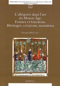 Christian Heck - L'allégorie dans l'art du Moyen Age - Formes et fonctions, héritages, créations, mutations.