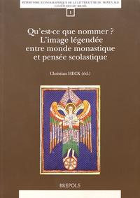 Christian Heck - Qu'est-ce que nommer ? L'image légendée entre monde monastique et pensée scolastique.