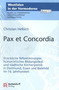 Christian Helbich - Pax et concordia - Erasmische Reformkonzepte, humanistisches Bildungsideal und städtische Kirchenpolitik in Dortmund, Essen und Bielefeld im 16. Jahrhundert.