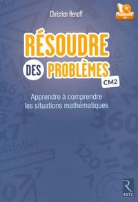 Résoudre des problèmes CM2- Apprendre à comprendre les situations mathématiques - Christian Henaff |