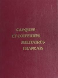 Christian-Henry Tavard et Pierre Ancelle-Hansen - Casques et coiffures militaires français.