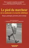 Christian Hérisson et Patrick Aboukrat - Le pied du marcheur de la randonnée à la marche athlétique - Risques, pathologies, prévention, prise en charge.