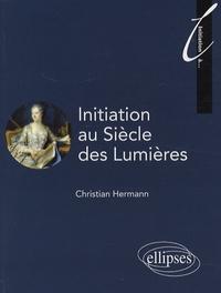 Christian Hermann - Initiation au Siècle des Lumières.