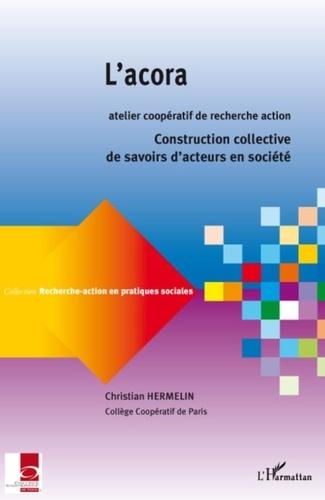 Christian Hermelin - L'acora, Atelier Coopératif de Recherche-Action - Constructions collectives de savoirs d'acteurs en société.