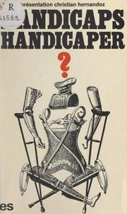Christian Hernandez et  Parti communiste français - Handicaps, handicaper - Compte rendu du Colloque national « Handicaps, société, libertés, le droit de vivre différent, libre et heureux », organisé par le Parti communiste français, les 17, 18 et 19 juin 1977 à Paris.